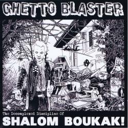 Ghetto Blaster - 2010 - The decomplexed discipline of Shalom Boukak!