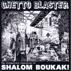 Ghetto Blaster - 2010 - The decomplexed discipline of Shalom Boukak!